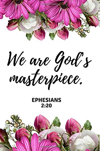 Download We are God's masterpiece. EPHESIANS 2:20: Beautiful & Uplifting Bible Verse Journal to write in, (6x9), Great Small Gift Idea for Christian Girls & Women pdf