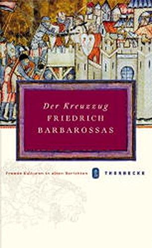 Der Kreuzzug Friedrich Barbarossas (Fremde Kulturen in alten Berichten, Band 13)