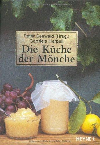 Die Küche der Mönche: Bibliothek der Mönche Gebundenes Buch – 22. September 2003 Peter Seewald Gabriela Herpell Heyne HC 3453872711