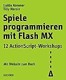 Spiele programmieren mit Flash MX: 12 ActionScript-Workshops
