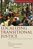 Localizing Transitional Justice: Interventions and Priorities after Mass Violence (Stanford Studies in Human Rights)