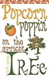 Popcorn Poppin' on the Apricot Tree, Faith Paulus, 1598864610