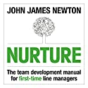 Nurture: The Team Development Manual for First-Time Line Managers Audiobook by John James Newton Narrated by John James Newton