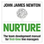 Nurture: The Team Development Manual for First-Time Line Managers | John James Newton