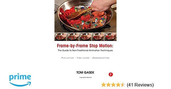 Frame-By-Frame Stop Motion: The Guide to Non-Traditional Animation ...