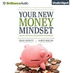 Your New Money Mindset: Create a Healthy Relationship with Money | Brad Hewitt,James Moline