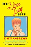 The I Love Lucy Book: Including a Revised, Expanded, and Updated Version of Lucy & Ricky & Fred & Ethel