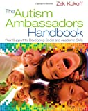 The Autism Ambassadors Handbook : Peer Support for Learning, Growth, and Success, Kukoff, Zak, 1452235252
