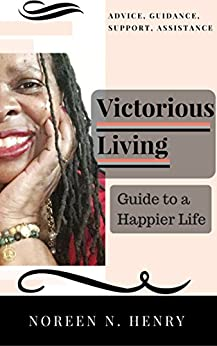 Victorious Living: Guide to a Happier Life by [Henry, Noreen]