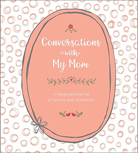 Conversations with My Mom: A Keepsake Journal of Stories and Memories