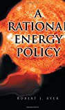 A Rational Energy Policy, Robert J. Byer, 1465355642