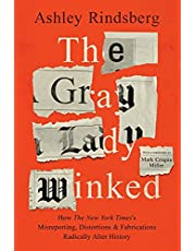 The Gray Lady Winked: How the New York Times's Misreporting, Distortions and Fabrications Radically Alter History