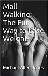 Mall Walking: The Fun Way to Lose Weight