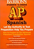 How to Prepare for the Advanced Placement Test : Spanish, Springer, Alice G., 0764170228
