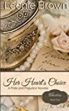 Her Heart's Choice: A Pride and Prejudice Novella (Choices) (Volume 4)