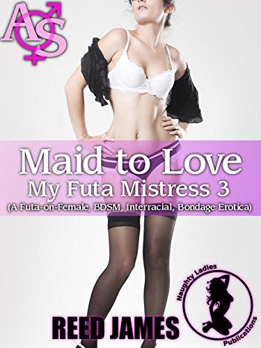 Maid to Love (My Futa Mistress 3): (A Futa-on-Female, BDSM, Interracial, Bondage Erotica)