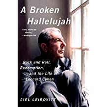 A Broken Hallelujah: Rock And Roll Redemption And The Life Of Leonard Cohen
