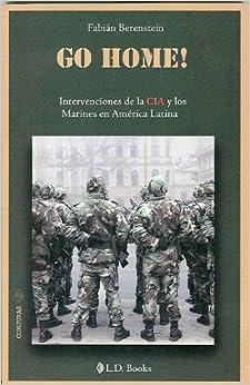 Book Go Home!. Intervenciones de la CIA y los Marines en America Latina (Conjuras/ Plots) (Spanish Edition)