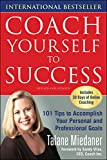 Coach Yourself to Success, Revised and Updated Edition: 101 Tips from a Personal Coach for Reaching Your Goals at Work and in Life