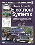 Classic British Car Electrical Systems: YOUR in-depth colour-illustrated guide to understanding, repairing & improving the electrical systems & components of British classics (The Essential Manual)