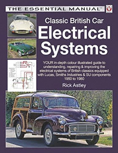Classic British Car Electrical Systems: YOUR in-depth colour-illustrated guide to understanding, repairing & improving the electrical systems & components of British classics (The Essential Manual) (Essential Components)