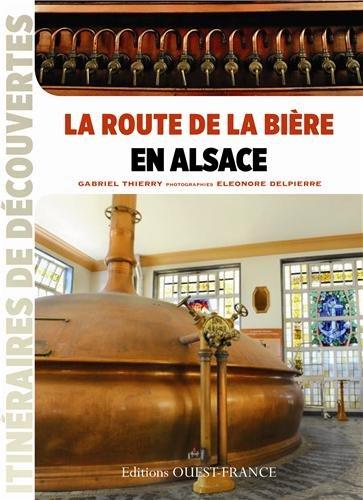 ROUTE DE LA BIERE EN ALSACE Broché – 8 février 2013 OUEST-FRANCE 2737357942 Littérature Bière - cidre