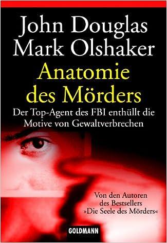 Anatomie des Mörders: Der Top-Agent des FBI enthüllt die Motive von ...