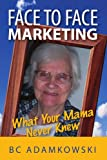 Face to Face Marketing, Bc Adamkowski, 1456838539