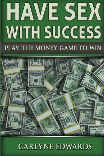 Have sex with success: Play The Money Game To Win. Real Estate, Money, Success, finance and self-help (Volume 1) ebook