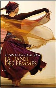 La danse des femmes : Rituels et pouvoirs de guérison de la danse orientale par Rosina-Fawzia Al-Rawi