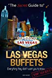 The Secret Guide To Las Vegas Buffets: Including everything they didn't want you to know!