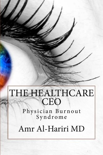 The Healthcare CEO: Physician Burnout Syndrome (Volume 1) by Amr Al-Hariri MD (2015-10-15)