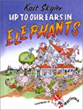 Up to Our Ears in Elephants, Kait Skyler, Mo Martindale, 1928623204
