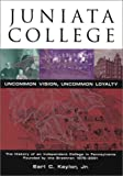 Juniata College: Uncommon Vision, Uncommon Loyalty, Earl C. Kaylor Jr., 0963661019