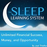 Unlimited Financial Success, Money, and Opportunity with Hypnosis, Meditation, Relaxation, and Affirmations: The Sleep Learning System | Joel Thielke