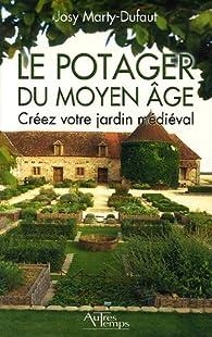 Le potager du Moyen Age. Créez votre jardin médiéval par Josy Marty-Dufaut