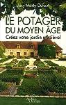 Le potager du Moyen Age. Créez votre jardin médiéval par Marty-Dufaut