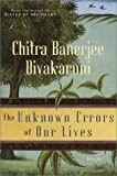 The Unknown Errors of Our Lives, Chitra Banerjee Divakaruni, 038549727X
