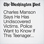 Charles Manson Says He Has Undiscovered Victims. Police Want to Know If This Teenager Is One of Them | Peter Holley