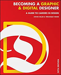Becoming a Graphic and Digital Designer: A Guide to Careers in Design by [Heller, Steven, Vienne, Veronique]