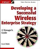 Developing a Successful Wireless Enterprise Strategy, Scott Sbihli, 0471150339