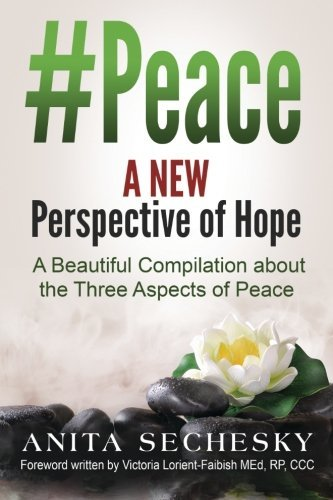 #Peace - A New Perspective of Hope: A Beautiful Compilation about the Three Aspect of Peace by Anita Sechesky (2016-04-21)