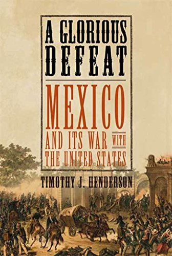 - A Glorious Defeat: Mexico and Its War with the United States