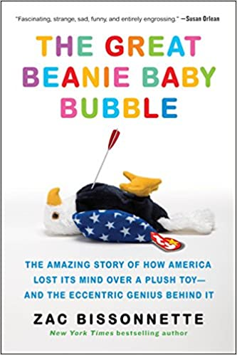 c6b15b52d45 The Great Beanie Baby Bubble  The Amazing Story of How America Lost Its  Mind Over a Plush Toy--and the Eccentric Genius Behind It  Zac Bissonnette   ...