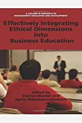Effectively Integrating Ethical Dimensions into Business Education (Research in Management Education and Development) Kindle Edition