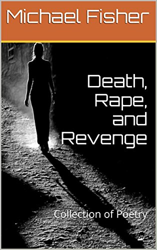 Death, Rape, and Revenge: Collection of Poetry