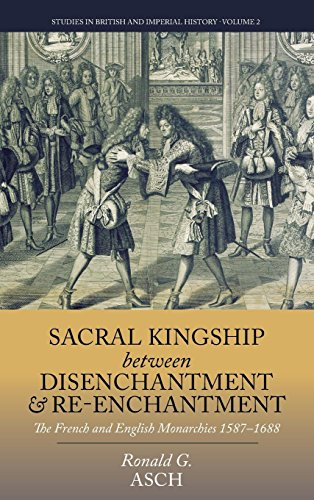Sacral Kingship Between Disenchantment and Re-enchantment: The French and English Monarchies 1587-1688 (Studies in Briti