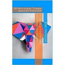 Assemble ton propre éléphant en papier: DIY déco murale | Trophée animal 3D | Patron PDF (Ecogami / sculpture en papier t. 42) (French Edition)