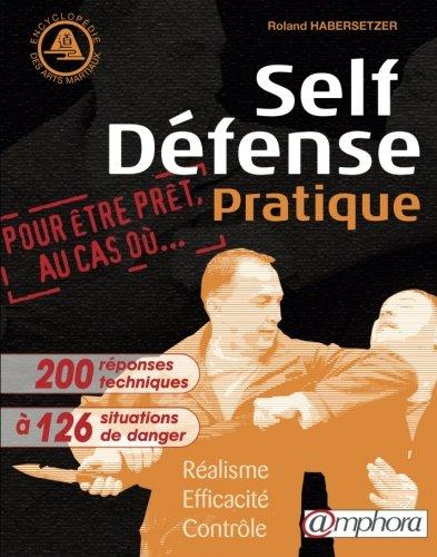 Self-Défense Pratique: Réalisme, efficacité, contrôle Broché – 8 septembre 2008 Roland Habersetzer AMPHORA 2851807455 9782851807458_DMEDIA_US