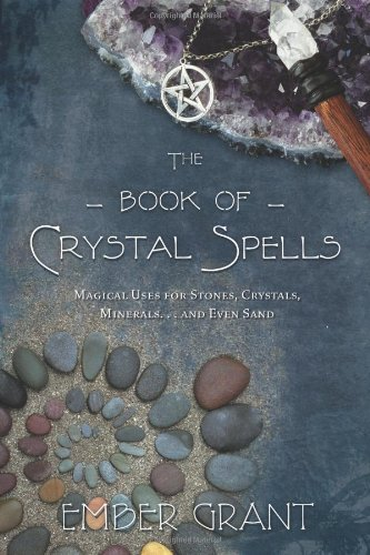 The Book of Crystal Spells: Magical Uses for Stones, Crystals, Minerals and Even (Crystal Magic)
